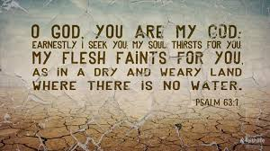 Psalm 63:1–11 (ESV) - Psalm 63:1–11 ESV - O God, you are my God ...