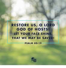 RESTORE US O LORD GOD OF HOSTS! LET YOUR FACE SHINE THAT WE MAY BE ...